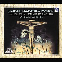The Monteverdi Choir, English Baroque Soloists, John Eliot Gardiner – Bach, J.S.: St. Matthew Passion, BWV 244