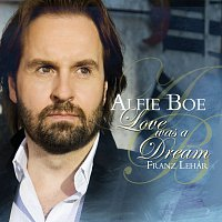 Alfie Boe, Scottish Opera Orchestra, Michael Rosewell – Love Was A Dream