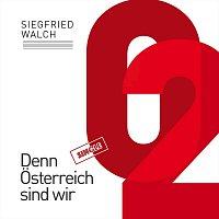 Siegfried Walch – Denn Osterreich sind wir
