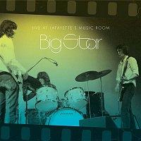 Big Star – Live At Lafayette's Music Room-Memphis, TN