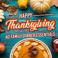 Various  Artists – Happy Thanksgiving: 40 Family Dinner Essentials