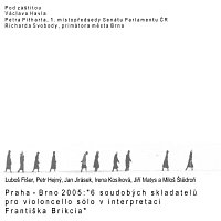 František Brikcius – Praha - Brno: 6 soudobých skladatelů pro violoncello sólo v interpretaci Františka Brikcia