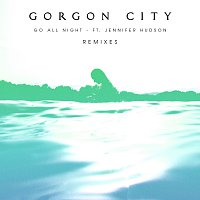 Gorgon City, Jennifer Hudson – Go All Night [Remixes]