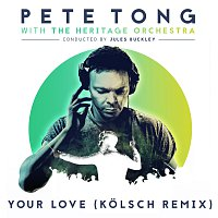 Pete Tong, The Heritage Orchestra, Jules Buckley, Jamie Principle – Your Love [Kolsch Remix]
