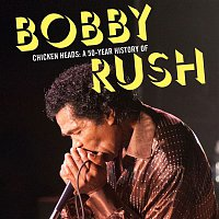 Bobby Rush – Chicken Heads: A 50-Year History Of Bobby Rush