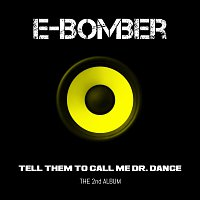 E-Bomber – Tell Them To Call Me Dr. Dance