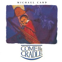 Michael Card – Come To The Cradle