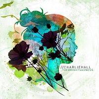Charlie Hall – The Bright Sadness