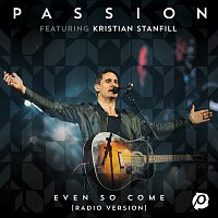 Passion, Kristian Stanfill – Even So Come [Radio Version/Live]