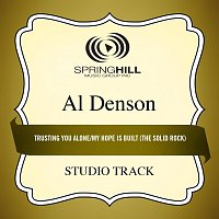 Al Denson – Trusting You Alone / My Hope Is Built (The Solid Rock)