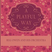 Reg Owen, His Orchestra – A Playful Way
