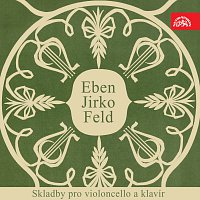 František Smetana, Jiří Hubička – Eben, Jirko, Feld: Skladby pro violoncello a klavír