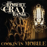 The Robert Cray Band – Cookin' In Mobile