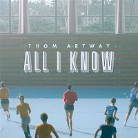 Thom Artway – All I Know