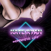 Kate Ryan – Wonderful Life