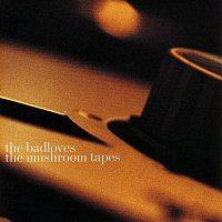 The Badloves – The Mushroom Tapes
