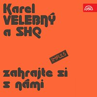Karel Velebný, SHQ – Zahrajte si s námi