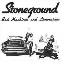 Stoneground – Bad Machines and Limousines