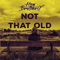 Hey, Brothers, Almy – Not That Old