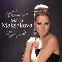 Maria Maksakova – Mezzo? Soprano?