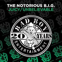 The Notorious B.I.G. – Juicy / Unbelievable