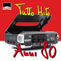 Various Artists.. – Collection: Tutto Hits Anni '80