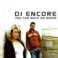 DJ Encore – You Can Walk On Water