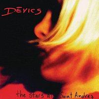 Devics – The Stars At Saint Andrea