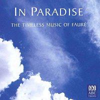 Různí interpreti – In Paradise: The Timeless Music Of Fauré