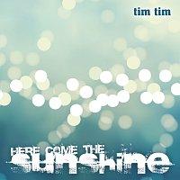 Tim Tim – Here Come The Sunshine