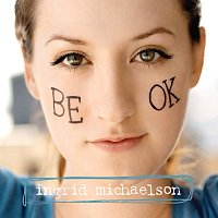 Ingrid Michaelson – Be OK