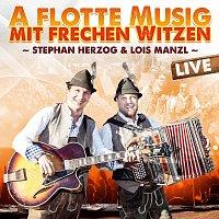 Stephan Herzog & Lois Manzl – A flotte Musig mit frechen Witzen - Live