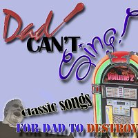 Různí interpreti – Dad Can't Sing! Classic Songs For Dad To Destroy Volume 2