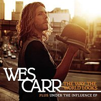 Wes Carr – The Way The World Looks + Under The Influence EP