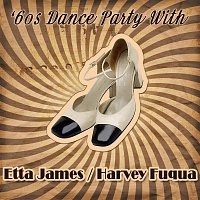 Etta James, Harvey Fuqua, Etta James – '60s Dance Party With