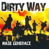 Dirty Way – Naše generace