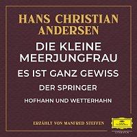 Deutsche Grammophon Literatur, Hans Christian Andersen, Manfred Steffen – Die kleine Meerjungfrau / Es ist ganz gewiss / Der Springer / Hofhahn und Wetterhahn