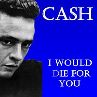 Johnny Cash – I Would Die For You