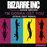 Bizarre Inc – Bizarre Inc - I'm Gonna Get You (Steve Zest Remix)