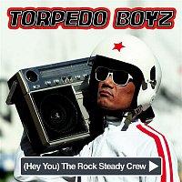 Torpedo Boyz – [Hey You] The Rock Steady Crew