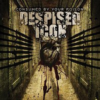 Despised Icon – Consumed By Your Poison (Reissue)