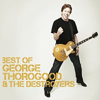 George Thorogood & The Destroyers – Best Of