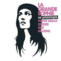 La Grande Sophie – La Grande Sophie En Acoustique Toute Seule Comme Une Grande