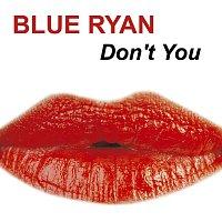 Blue Ryan – Don't You