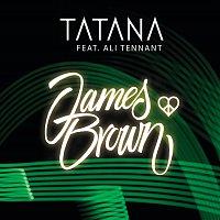Tatana, Ali Tennant – James Brown