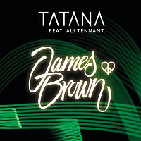 Tatana, Ali Tennant – James Brown