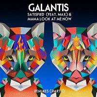 Galantis – Satisfied (feat. MAX) / Mama Look At Me Now [Remixes Part 1]