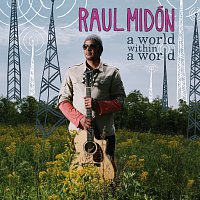 Raul Midón – A World Within A World
