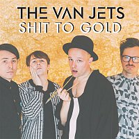 The Van Jets – Shit to Gold (Radio Edit)