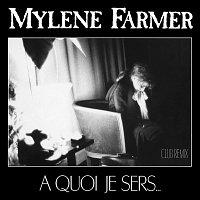 Mylene Farmer – A quoi je sers